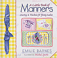 A Little Book of Manners:  Courtesy &amp; Kindness for Young Ladies